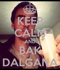 Poster: KEEP CALM AND BAK DALGANA