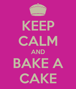 Poster: KEEP CALM AND BAKE A CAKE