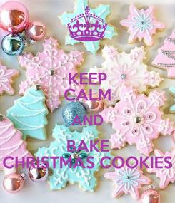 Poster: KEEP CALM AND BAKE CHRISTMAS COOKIES
