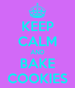 Poster: KEEP CALM AND BAKE COOKIES