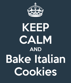 Poster: KEEP CALM AND Bake Italian Cookies