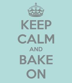 Poster: KEEP CALM AND BAKE ON