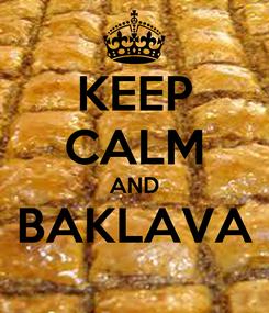 Poster: KEEP CALM AND BAKLAVA