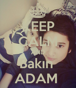 Poster: KEEP CALM AND Bakın  ADAM