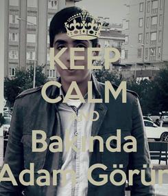 Poster: KEEP CALM AND Bakında Adam Görün