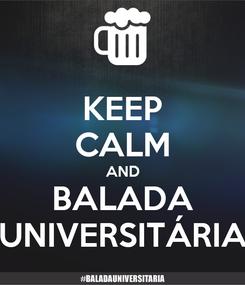Poster: KEEP CALM AND BALADA UNIVERSITÁRIA