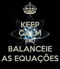 Poster: KEEP CALM AND BALANCEIE AS EQUAÇÕES