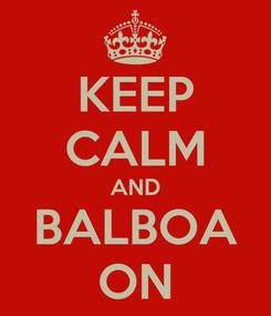 Poster: KEEP CALM AND BALBOA ON