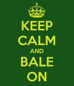Poster: KEEP CALM AND BALE ON
