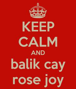 Poster: KEEP CALM AND balik cay rose joy