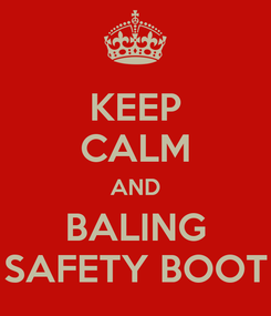 Poster: KEEP CALM AND BALING SAFETY BOOT