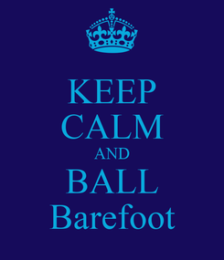 Poster: KEEP CALM AND BALL Barefoot