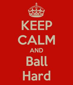 Poster: KEEP CALM AND Ball Hard