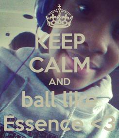 Poster: KEEP CALM AND ball like Essence <3