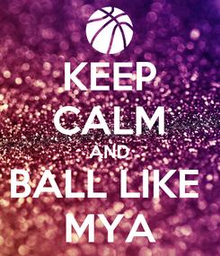 Poster: KEEP CALM AND BALL LIKE  MYA