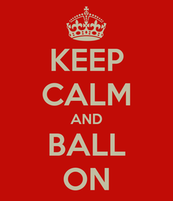 Poster: KEEP CALM AND BALL ON