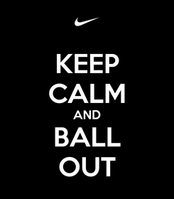 Poster: KEEP CALM AND BALL OUT