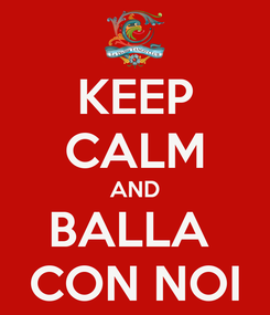 Poster: KEEP CALM AND BALLA  CON NOI