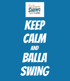 Poster: KEEP CALM AND Balla SWING