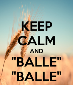 "Poster: KEEP CALM AND ""BALLE"" ""BALLE"""