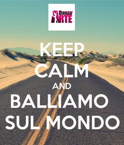 Poster: KEEP CALM AND BALLIAMO  SUL MONDO