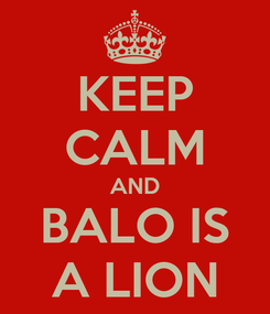 Poster: KEEP CALM AND BALO IS A LION
