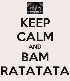 Poster: KEEP CALM AND BAM RATATATA
