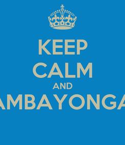 Poster: KEEP CALM AND BAMBAYONGAN