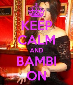 Poster: KEEP CALM AND BAMBI ON