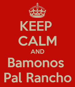 Poster: KEEP  CALM AND Bamonos  Pal Rancho