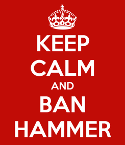 Poster: KEEP CALM AND BAN HAMMER