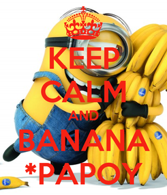 Poster: KEEP CALM AND BANANA *PAPOY