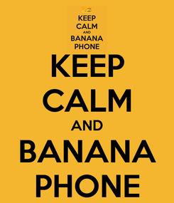 Poster: KEEP CALM AND BANANA PHONE