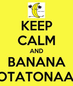 Poster: KEEP CALM AND BANANA POTATONAAA