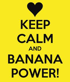 Poster: KEEP CALM AND BANANA POWER!