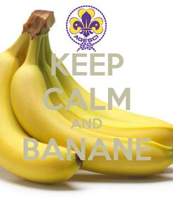 Poster: KEEP CALM AND BANANE