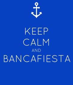 Poster: KEEP CALM AND BANCAFIESTA