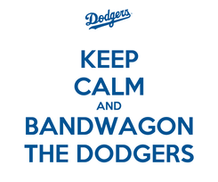 Poster: KEEP CALM AND BANDWAGON THE DODGERS