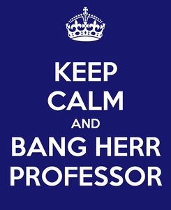Poster: KEEP CALM AND BANG HERR PROFESSOR