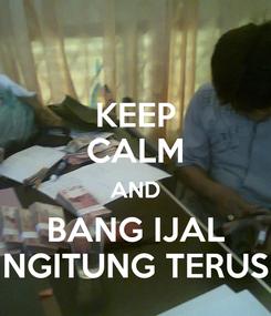 Poster: KEEP CALM AND BANG IJAL NGITUNG TERUS