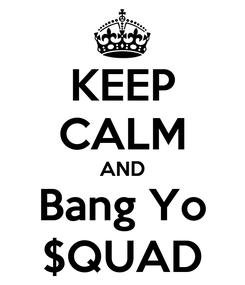 Poster: KEEP CALM AND Bang Yo $QUAD