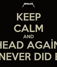 Poster: KEEP CALM AND BANG YOUR HEAD AGAİNST THE WALL LIKE U NEVER DID BEFORE