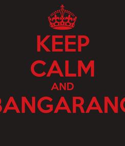 Poster: KEEP CALM AND BANGARANG