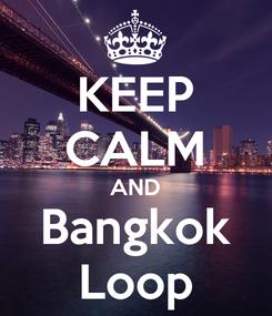 Poster: KEEP CALM AND Bangkok Loop