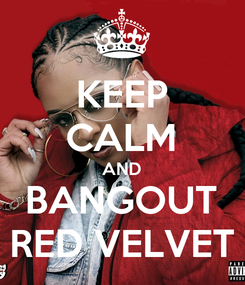 Poster: KEEP CALM AND BANGOUT RED VELVET