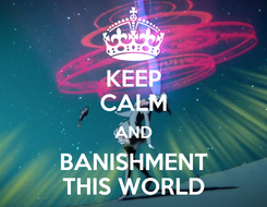 Poster: KEEP CALM AND BANISHMENT THIS WORLD