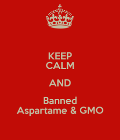 Poster: KEEP CALM AND Banned Aspartame & GMO