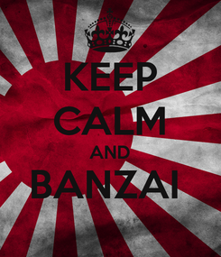 Poster: KEEP CALM AND BANZAI