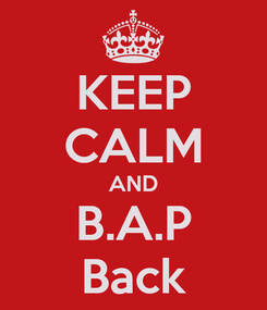 Poster: KEEP CALM AND B.A.P Back