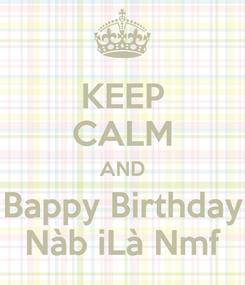 Poster: KEEP CALM AND Bappy Birthday Nàb iLà Nmf